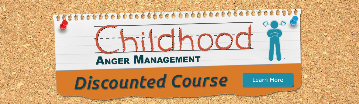Childhood Anger and Anger Management Discounted Online Course